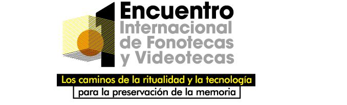 1er encuentro internacional de fonotecas y videotecas